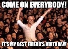 My Best Friend Meme - happy birthday best friend memes wishesgreeting