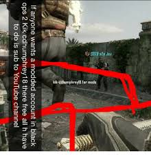 Black Ops 2 Memes - if anyone wants a modded account in black ops 2 kik cdhumphrey18