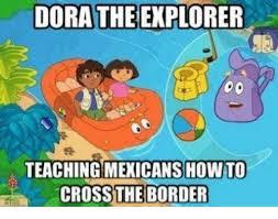 Dora The Explorer Meme - dora the explorer teaching mexicans howto crossthe border dora
