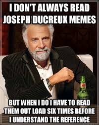 But When I Do Meme - i don t always read joseph ducreux memes but when i do i have to