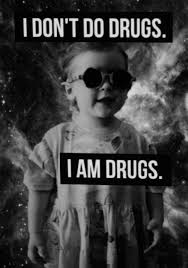 Don T Do Drugs Meme - i don t do drugs i am drugs jpegy what the internet was meant for