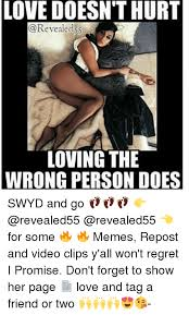 Meme Video Clips - love doesn t hurt revealedss loving the wrong person does swyd and