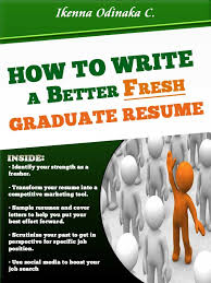 Sample Resume For A Fresh Graduate by How To Write A Better Fresh Graduate Resume Resume Samples Free