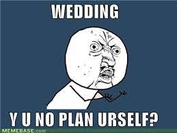 Planning A Wedding Meme - funny wedding meme s videos e cards anything weddingbee