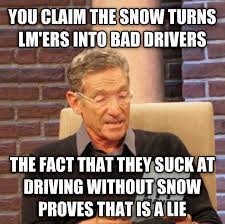 Driving In Snow Meme - livememe com maury determined that was a lie