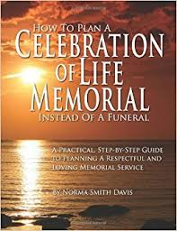 how to plan a funeral how to plan a celebration of memorial instead of a funeral a