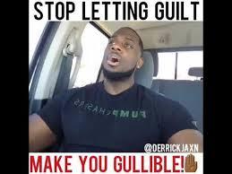 Guilt Meme - stop letting guilt make you gullible youtube