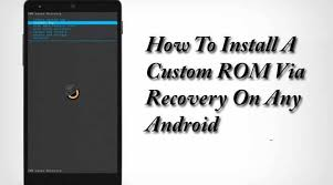 on android how to install custom rom on android android tricks world