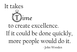 it takes time to create excellence