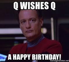 Happy Birthday Star Trek Meme - q wishes q a happy birthday star trek q meme generator
