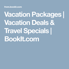 vacation packages vacation deals travel specials bookit