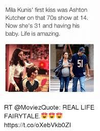 Ashton Kutcher Burn Meme - mila kunis first kiss was ashton kutcher on that 70s show at 14 now