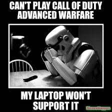 Call Of Duty Memes - can t play call of duty advanced warfare my laptop won t support it