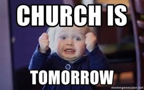 Church Meme Generator - church is tomorrow excited kidlet meme generator