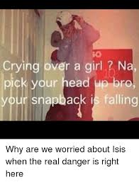 Meme Snapback - crying over a girl n pick your head up bro your snapback is