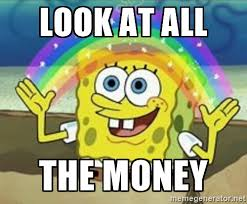 All The Things Meme Generator - look at all the money spongebob meme generator i love money