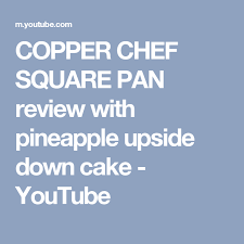 copper chef square pan review with pineapple upside down cake