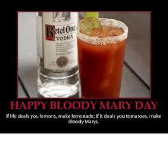 Bloody Mary Meme - retelon vodka happy bloody mary day lf life deals you lemons make