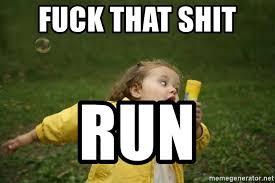 Fuck That Shit Meme - fuck that shit run little girl running away meme generator