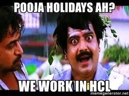 Hcl Meme - pooja holidays ah we work in hcl viveks meme generator