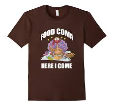images funny thanksgiving funny thanksgiving shirt food coma here i come turkey tee goatstee