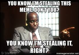Stealing Memes - you know i m stealing this meme don t you you know i m stealing