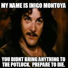 Potluck Meme - meme creator my name is inigo montoya you didnt bring anything to