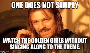 Golden Girls Memes - one does not simply meme imgflip