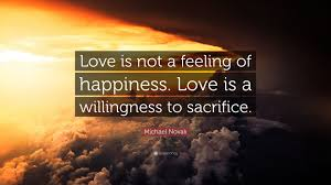 Feeling Of Love Quotes by Michael Novak Quote U201clove Is Not A Feeling Of Happiness Love Is