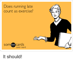 Running Meme - does running late count as exercise ee cards user card it should