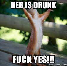 Fuck Yes Meme - deb is drunk fuck yes hallelujah squirrell meme generator