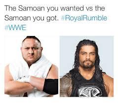 Samoan Memes - the samoan you wanted vs the samoan you got t royal rumble wwe