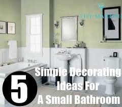 simple decorating ideas for a small bathroom tips on decorating