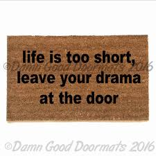 life is too short leave your drama at doormat from damn good