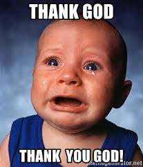 Thank God Meme - thank god thank you god crying baby meme generator