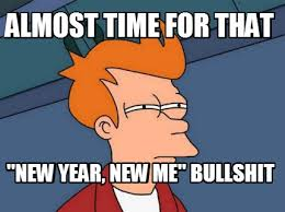 New Year New Me Meme - meme creator almost time for that new year new me bullshit