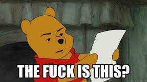 What The Fuck Is This Meme - the fuck is this unimpressed pooh quickmeme