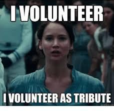 I Volunteer Meme - i volunteer volunteer as tribute quickmemeco quickmeme on me me