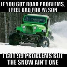 jeep snow meme yeah so there your jeep will always love you jeep pinterest