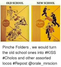 Cholo Memes - old school new school looney di pinche folders we would turn the