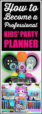 how to be a party planner how to become a professional kids party planner kids party