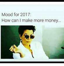 Make Money From Memes - mood for 2017 how can make more money meme on sizzle
