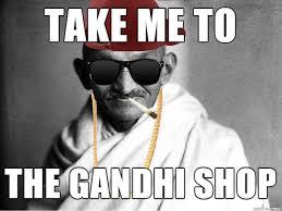 Gandhi Memes - take me to the gandhi shop memes