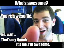 You Are Awesome Meme - who s awesome you re awesome sos groso sabelo image gallery