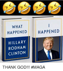 Thank God Meme - what happened happened hillary rodham clinton thank god maga
