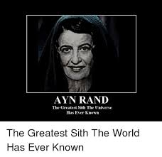 Ayn Rand Meme - ayn rand the greatest sith the universe has ever known the greatest