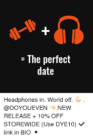 Perfect Date Meme - the perfect date headphones in world off new release 10