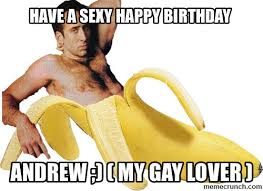Sexy Happy Birthday Meme - a sexy happy birthday