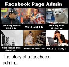 Admin Meme - facebook page admin intern erious business what my friends what my
