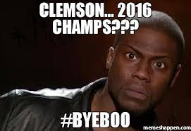 Clemson Memes - clemson 2016 chs byeboo meme kevin hart the hell